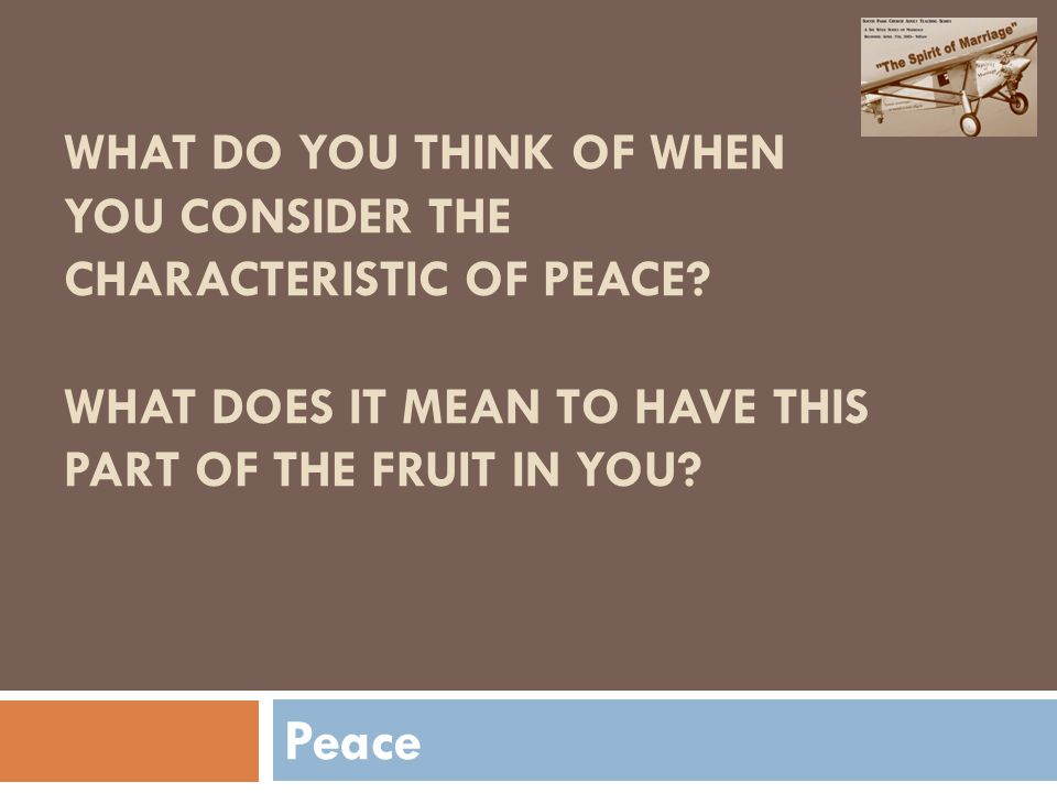 WHAT DO YOU THINK OF WHEN YOU CONSIDER THE CHARACTERISTIC OF PEACE.
