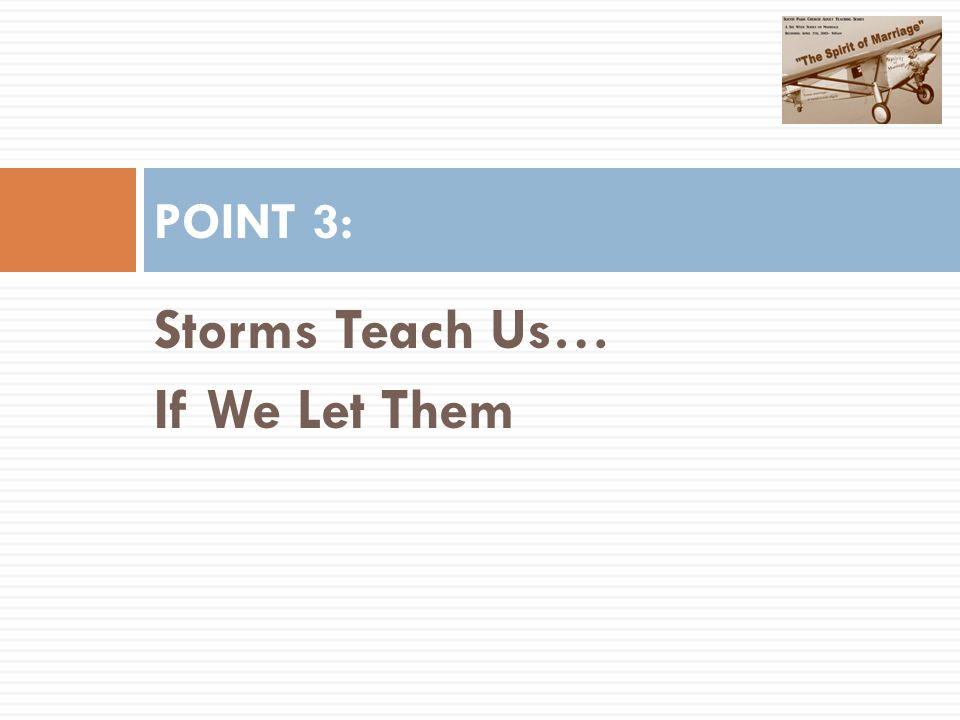 Storms Teach Us… If We Let Them POINT 3: