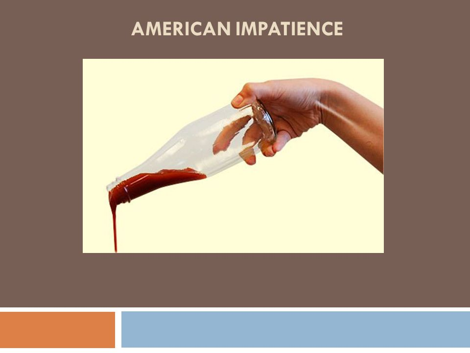 AMERICAN IMPATIENCE