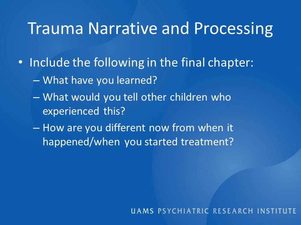 Trauma Narrative and Processing Include the following in the final chapter: – What have you learned.