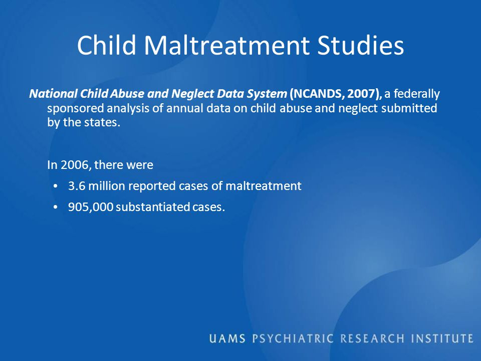 Child Maltreatment Studies National Child Abuse and Neglect Data System (NCANDS, 2007), a federally sponsored analysis of annual data on child abuse and neglect submitted by the states.