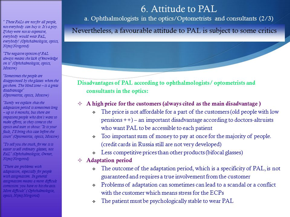 6. Attitude to PAL a. Ophthalmologists in the optics/Optometrists and consultants (2/3) Nevertheless, a favourable attitude to PAL is subject to some