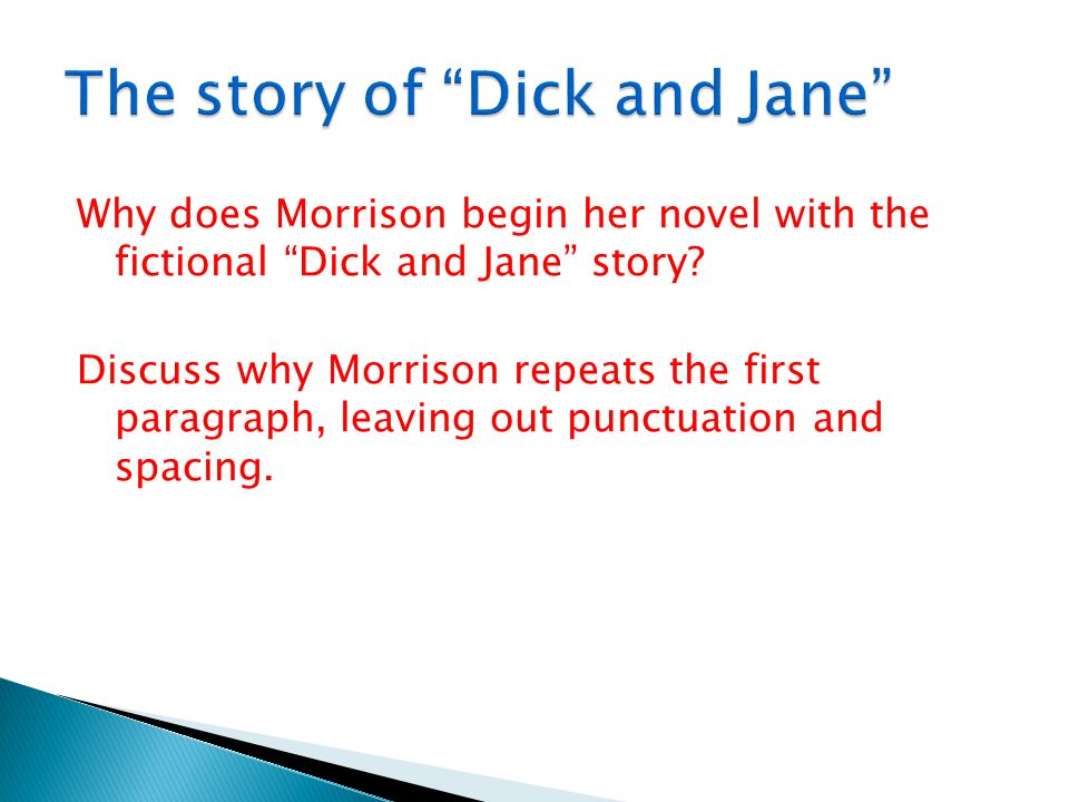 """Why does Morrison begin her novel with the fictional """"Dick and Jane"""" story? Discuss why Morrison repeats the first paragraph, leaving out punctuation"""