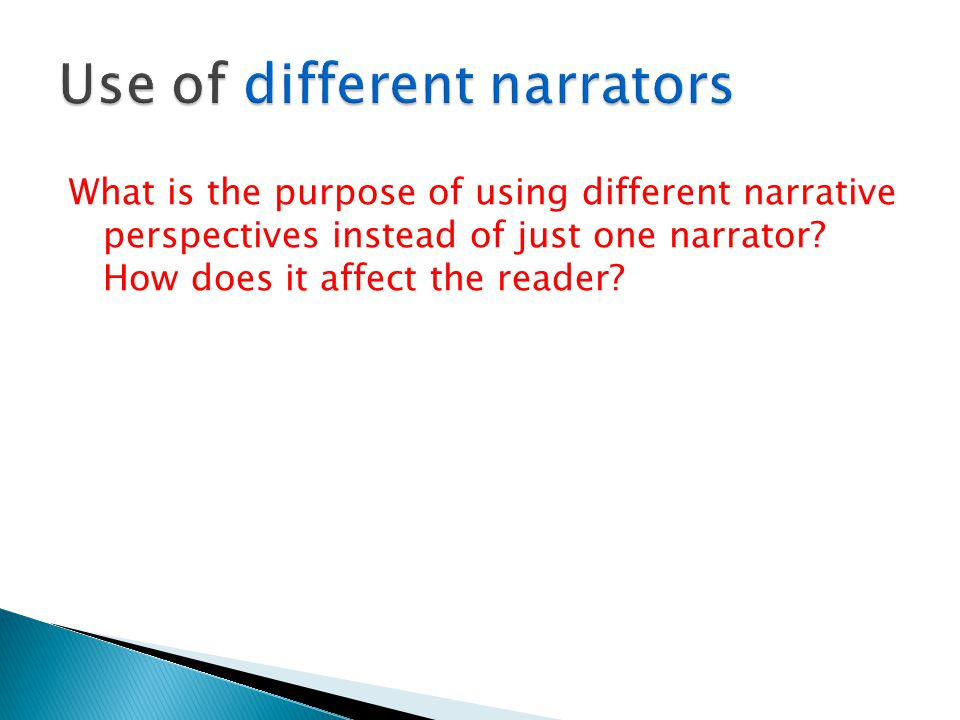What is the purpose of using different narrative perspectives instead of just one narrator? How does it affect the reader?