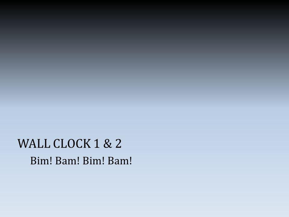 WALL CLOCK 1 & 2 Bim! Bam!