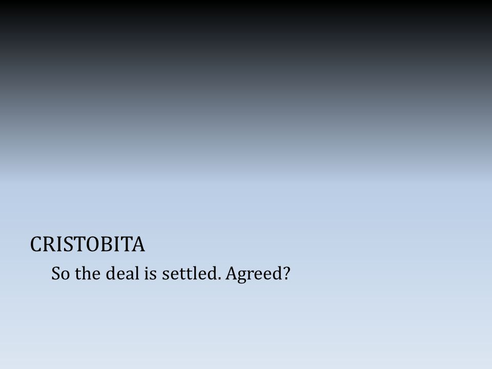 CRISTOBITA So the deal is settled. Agreed