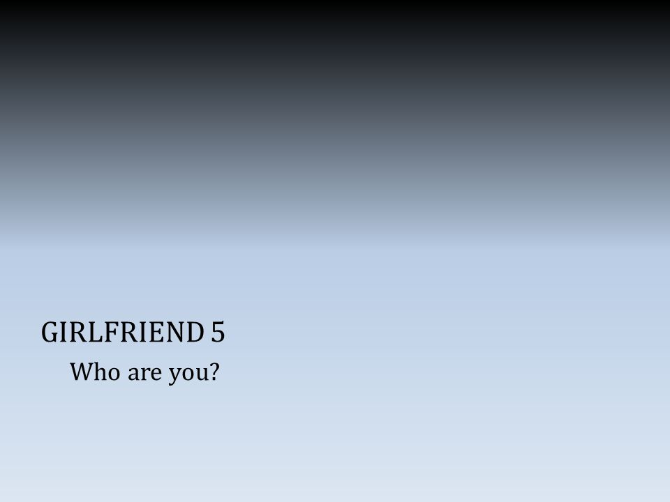 GIRLFRIEND 5 Who are you
