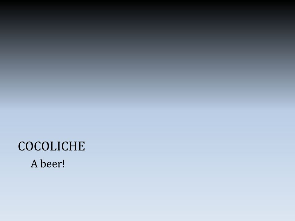 COCOLICHE A beer!