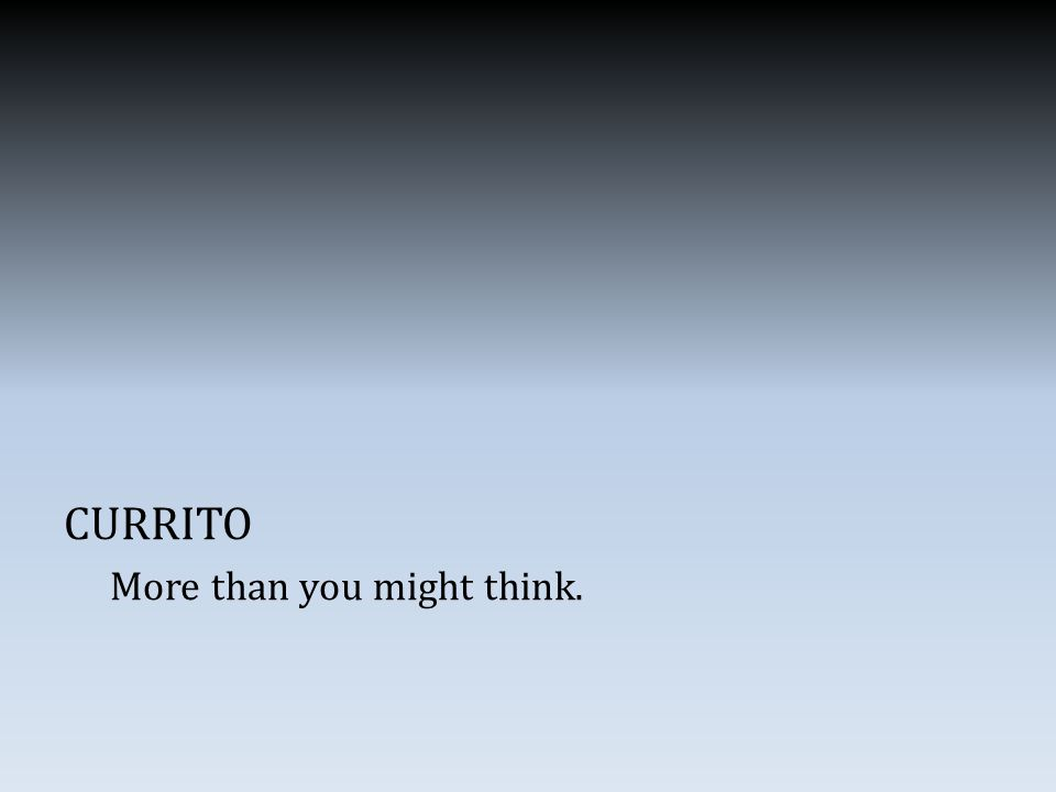 CURRITO More than you might think.