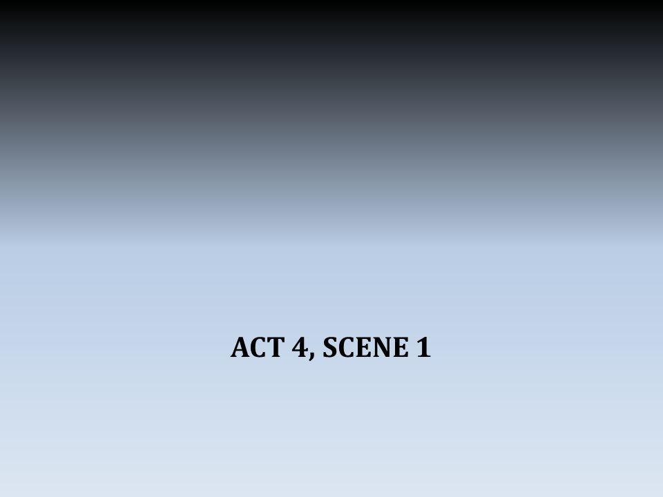 ACT 4, SCENE 1