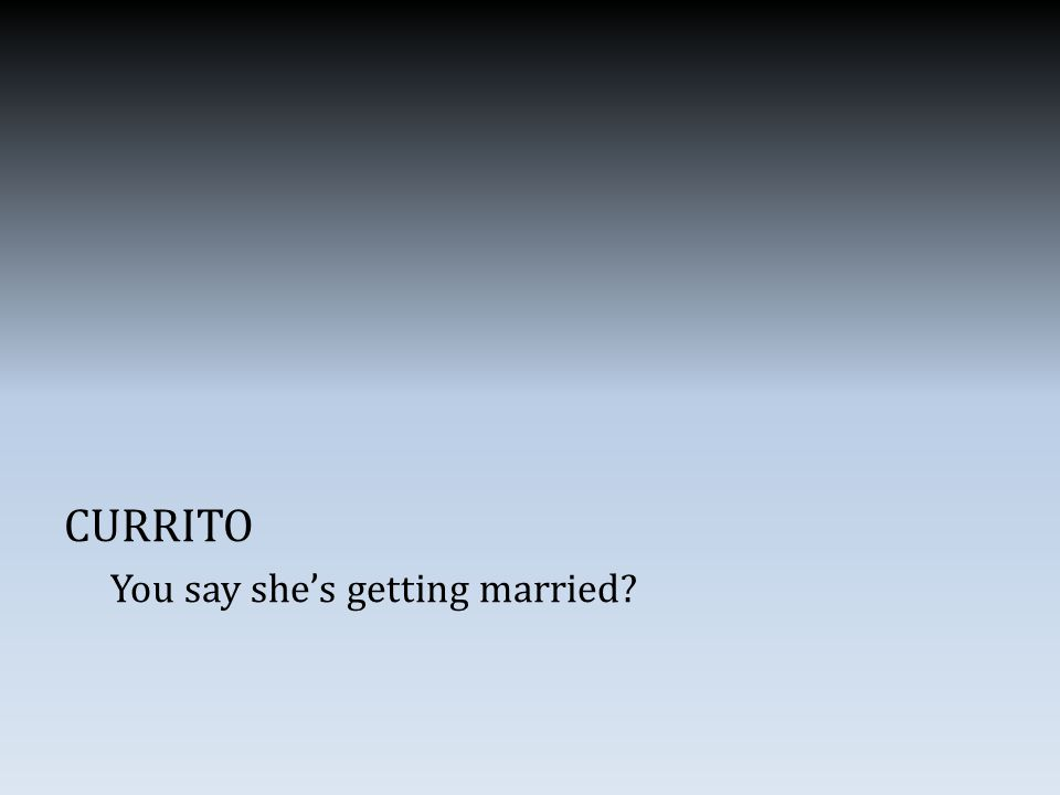 CURRITO You say she's getting married