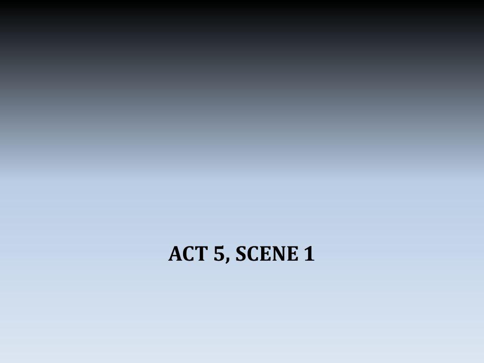 ACT 5, SCENE 1