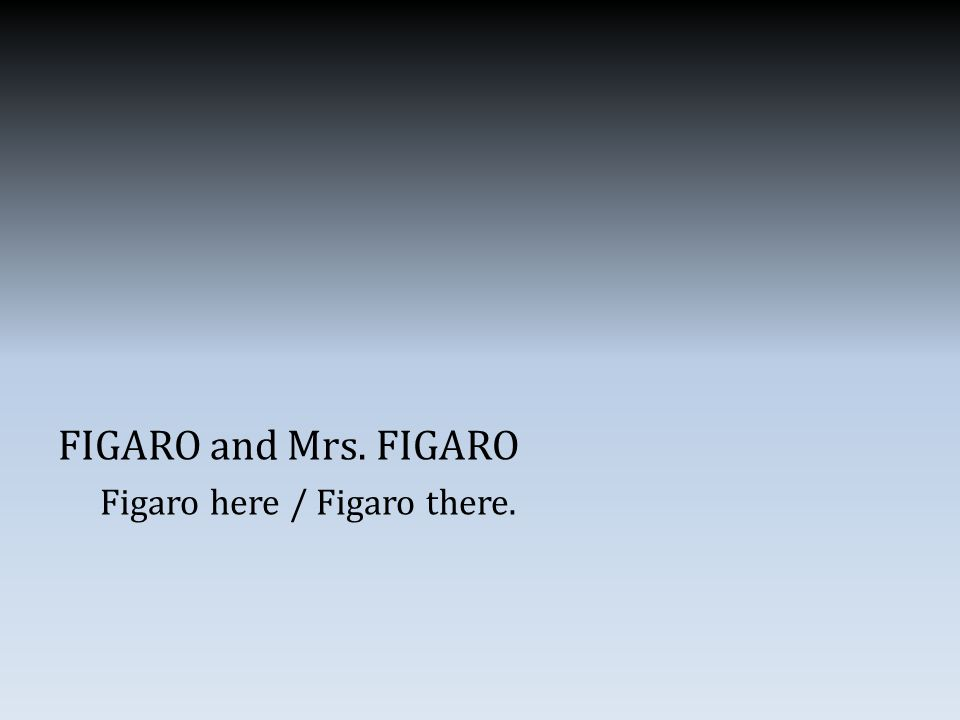 FIGARO and Mrs. FIGARO Figaro here / Figaro there.
