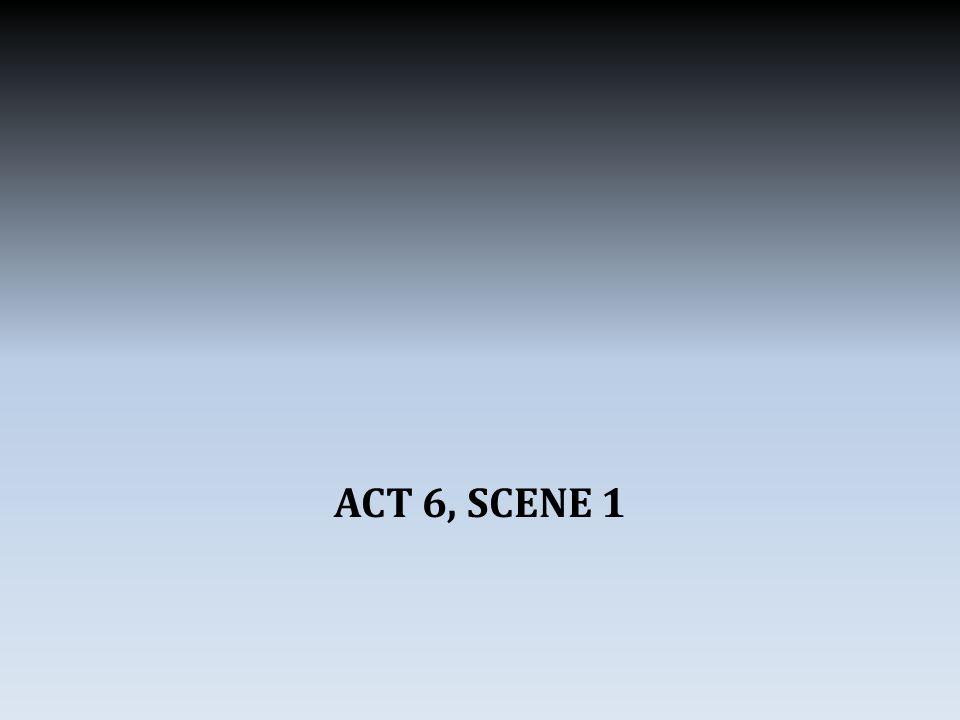 ACT 6, SCENE 1