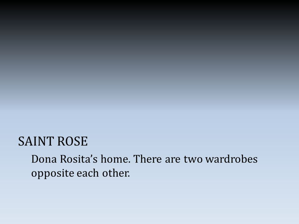 SAINT ROSE Dona Rosita's home. There are two wardrobes opposite each other.