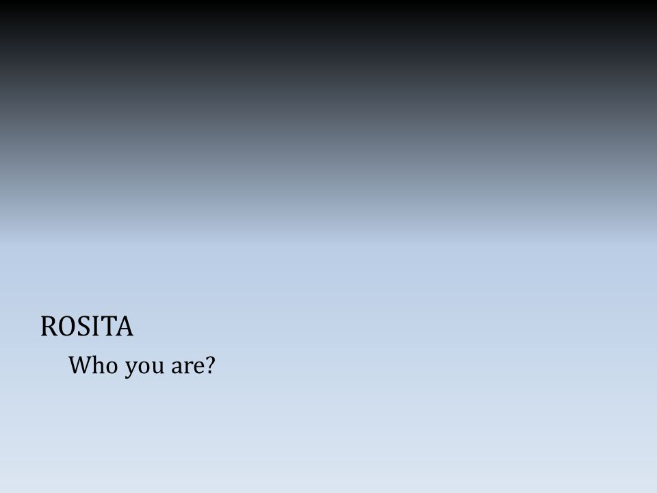 ROSITA Who you are