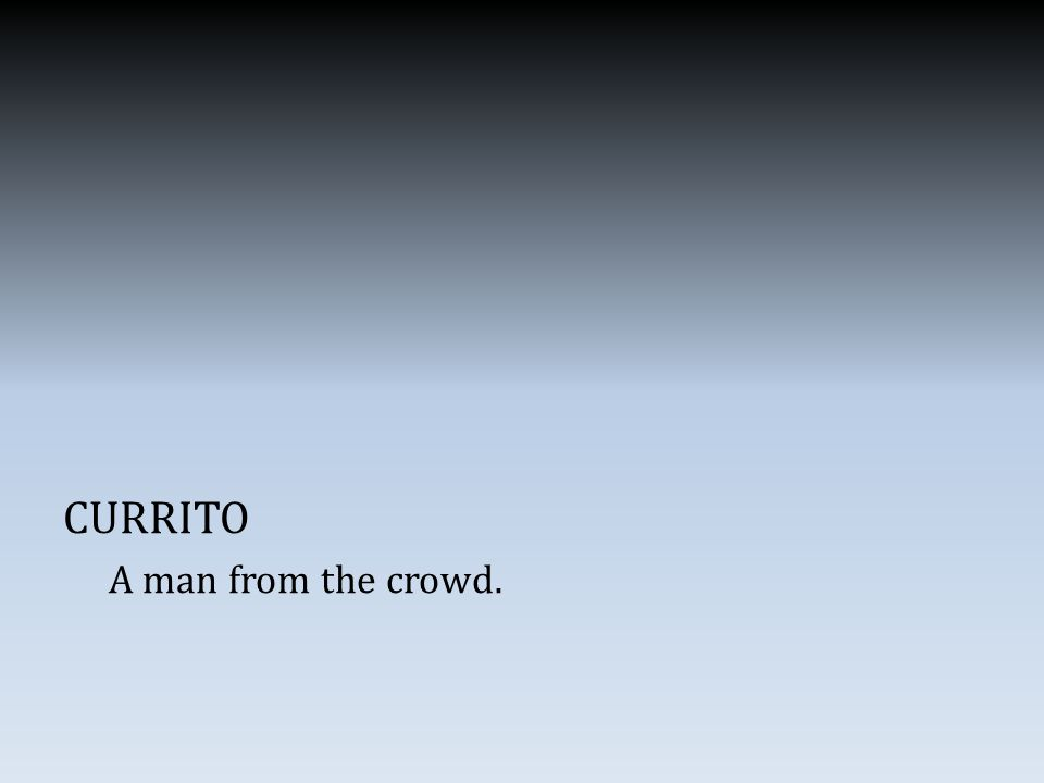 CURRITO A man from the crowd.