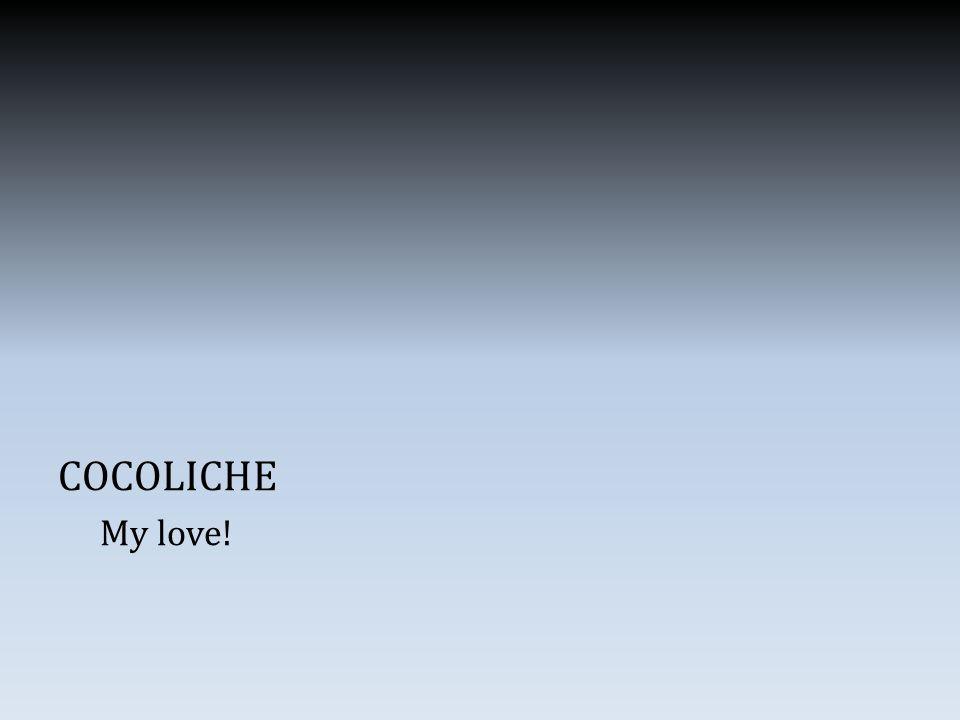 COCOLICHE My love!
