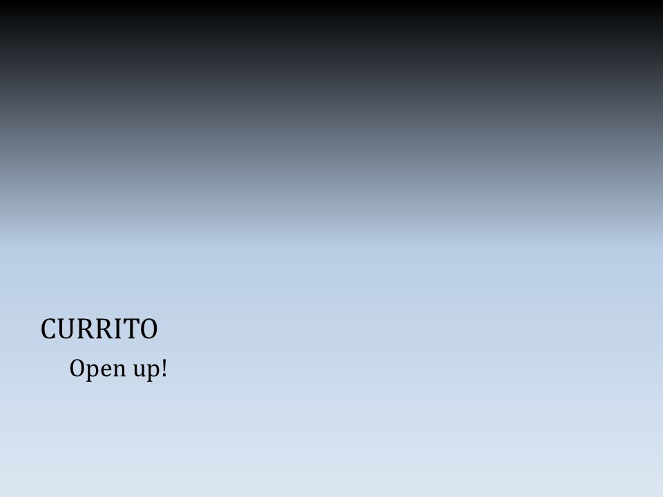 CURRITO Open up!