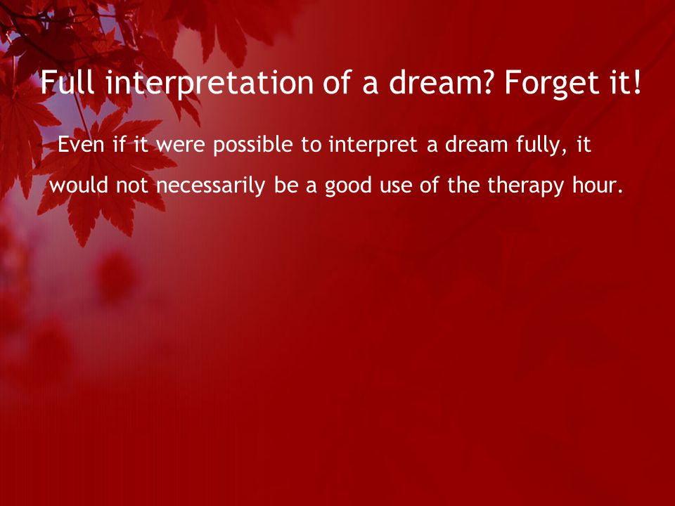 Full interpretation of a dream. Forget it.
