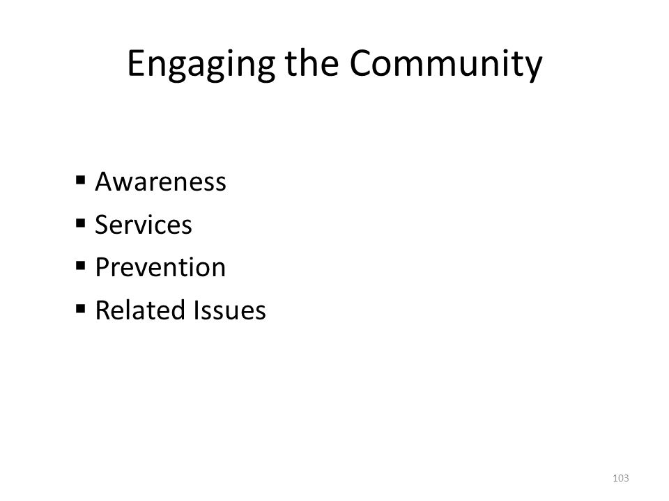 Engaging the Community  Awareness  Services  Prevention  Related Issues 103