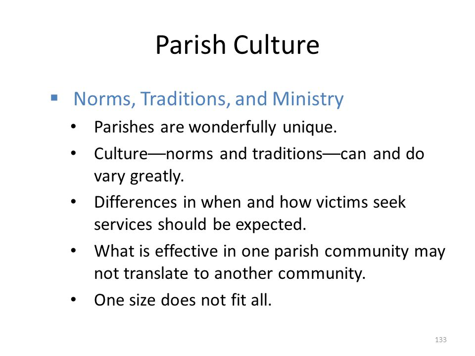 Parish Culture  Norms, Traditions, and Ministry Parishes are wonderfully unique. Culture––norms and traditions––can and do vary greatly. Differences