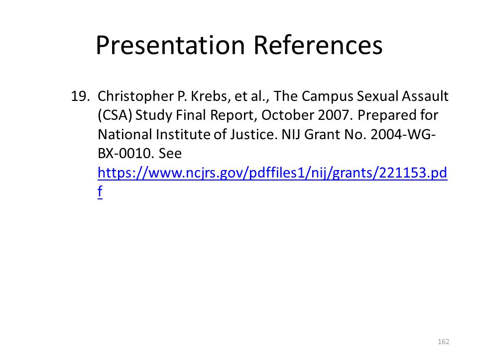 Presentation References 19.Christopher P. Krebs, et al., The Campus Sexual Assault (CSA) Study Final Report, October 2007. Prepared for National Insti