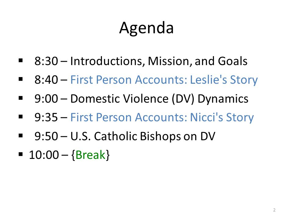 Agenda  8:30 – Introductions, Mission, and Goals  8:40 – First Person Accounts: Leslie's Story  9:00 – Domestic Violence (DV) Dynamics  9:35 – Fir