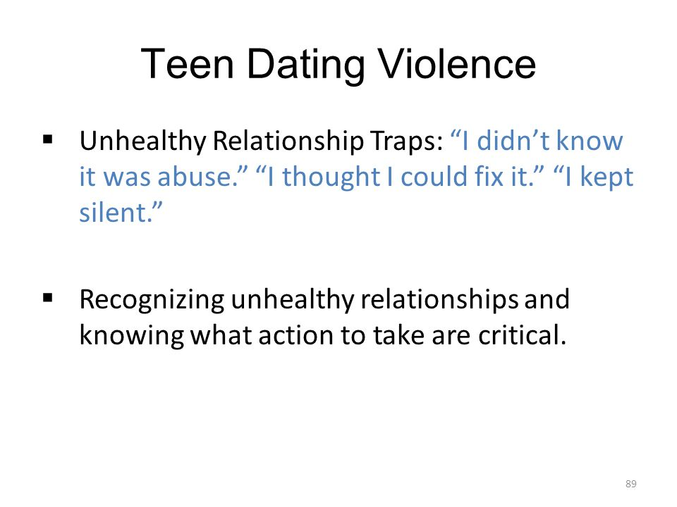 "Teen Dating Violence  Unhealthy Relationship Traps: ""I didn't know it was abuse."" ""I thought I could fix it."" ""I kept silent.""  Recognizing unhealth"