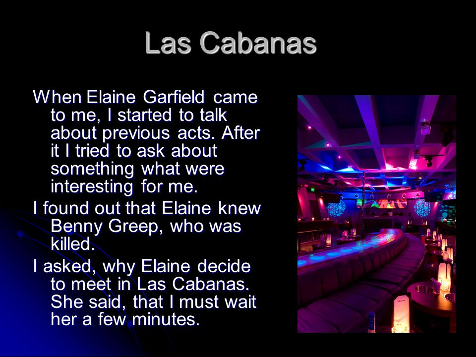 Las Cabanas When Elaine Garfield came to me, I started to talk about previous acts. After it I tried to ask about something what were interesting for