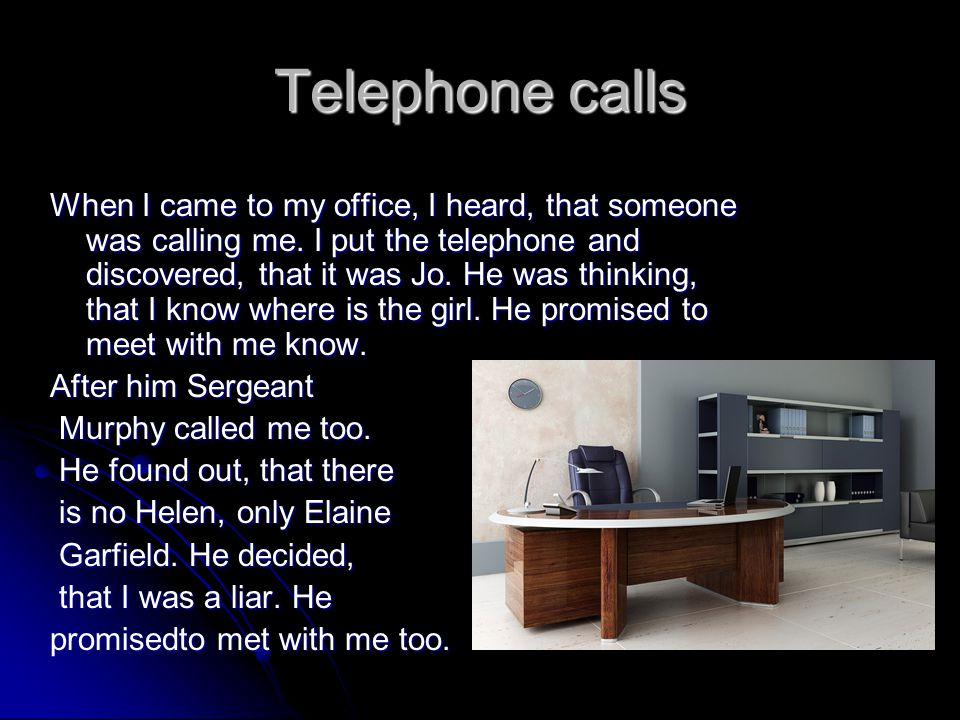 Telephone calls When I came to my office, I heard, that someone was calling me. I put the telephone and discovered, that it was Jo. He was thinking, t