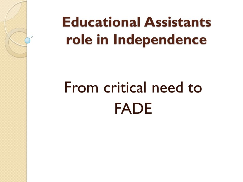 Educational Assistants role in Independence From critical need to FADE