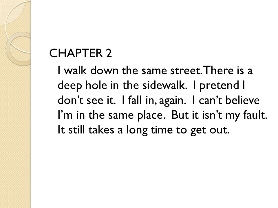 CHAPTER 2 I walk down the same street. There is a deep hole in the sidewalk.