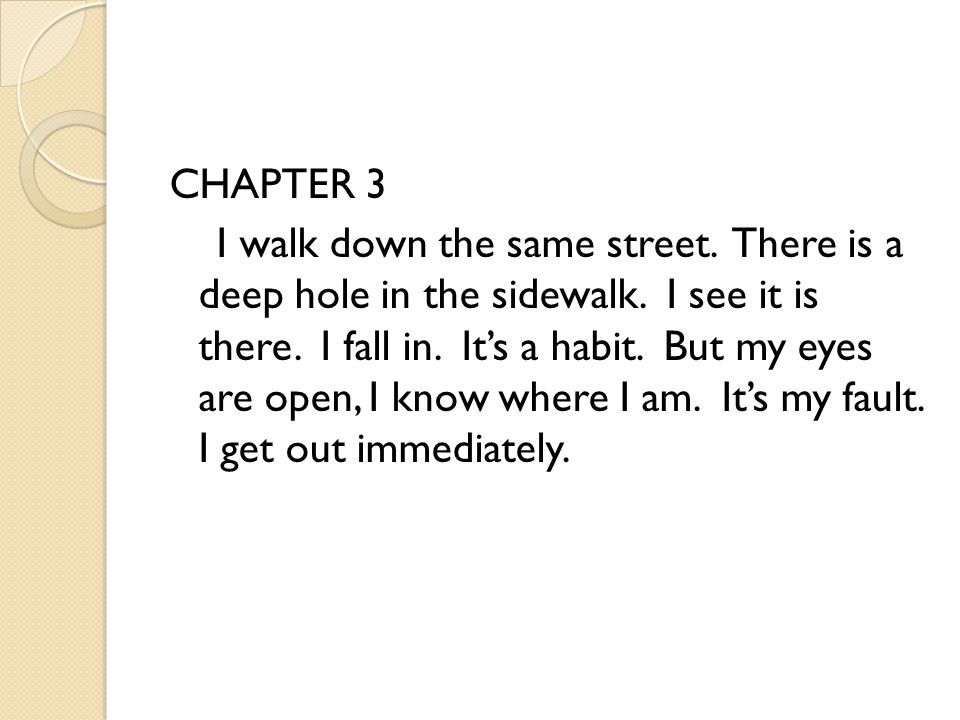 CHAPTER 3 I walk down the same street. There is a deep hole in the sidewalk.