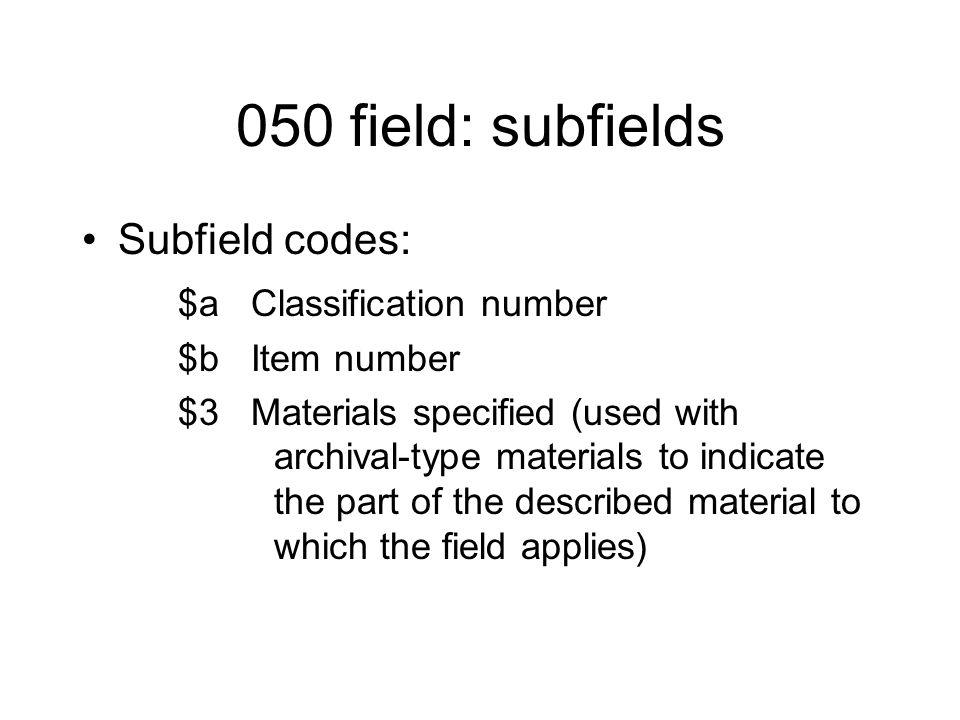 050 field: subfields Subfield codes: $a Classification number $b Item number $3 Materials specified (used with archival-type materials to indicate the part of the described material to which the field applies)