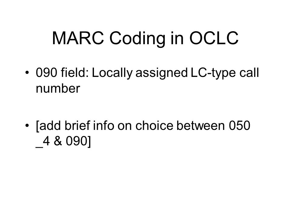 MARC Coding in OCLC 090 field: Locally assigned LC-type call number [add brief info on choice between 050 _4 & 090]