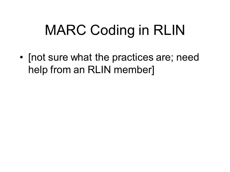 MARC Coding in RLIN [not sure what the practices are; need help from an RLIN member]