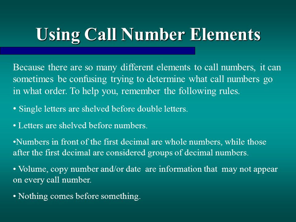 Using Call Number Elements Because there are so many different elements to call numbers, it can sometimes be confusing trying to determine what call n