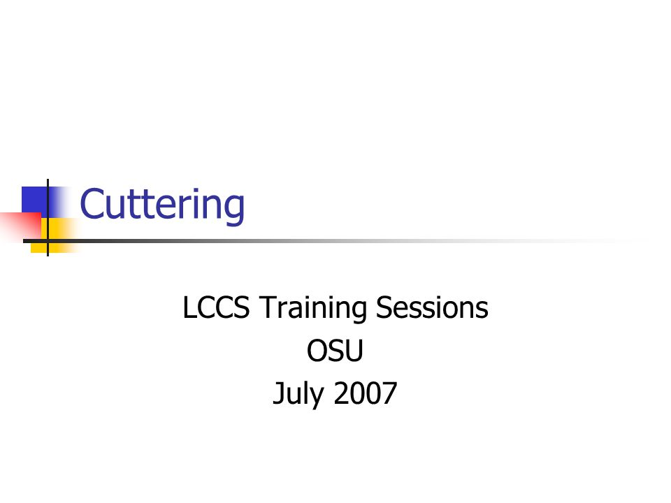 Cuttering LCCS Training Sessions OSU July 2007