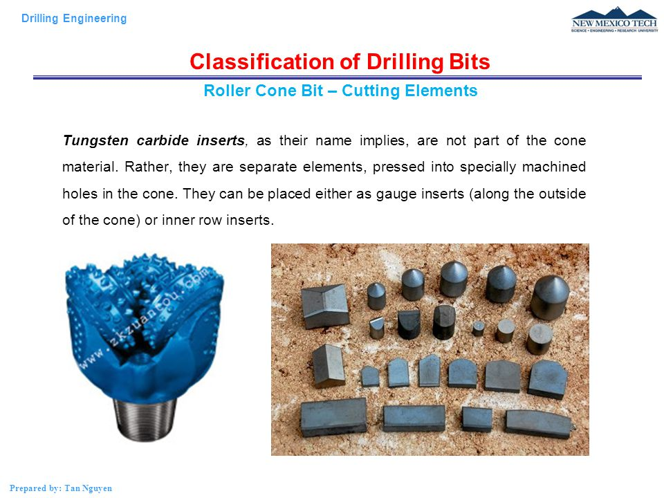 Drilling Engineering Prepared by: Tan Nguyen Classification of Drilling Bits Tungsten carbide inserts, as their name implies, are not part of the cone material.