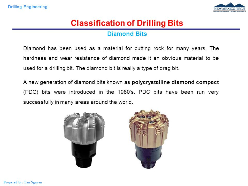 Drilling Engineering Prepared by: Tan Nguyen Classification of Drilling Bits Diamond has been used as a material for cutting rock for many years.