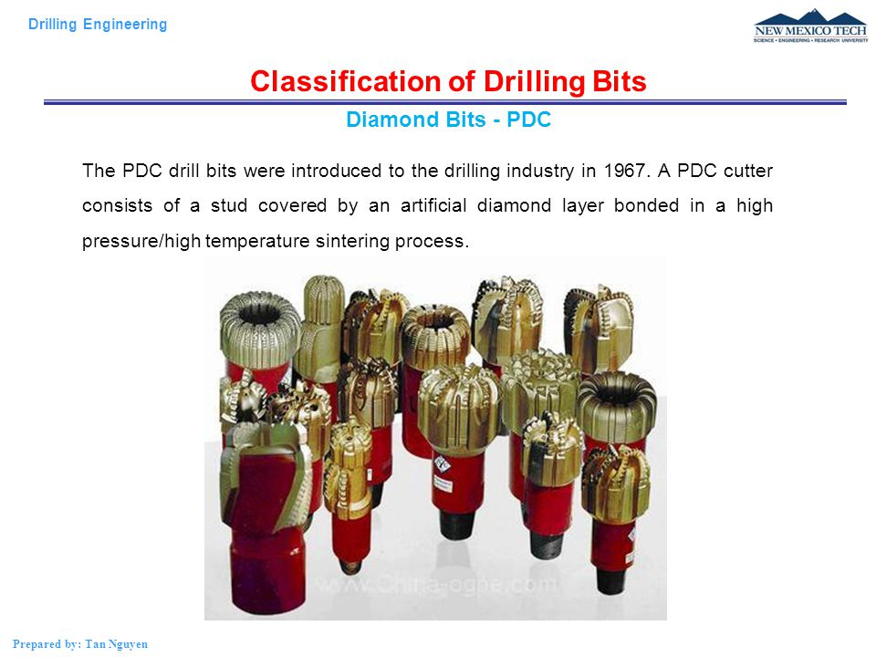 Drilling Engineering Prepared by: Tan Nguyen Classification of Drilling Bits The PDC drill bits were introduced to the drilling industry in 1967.