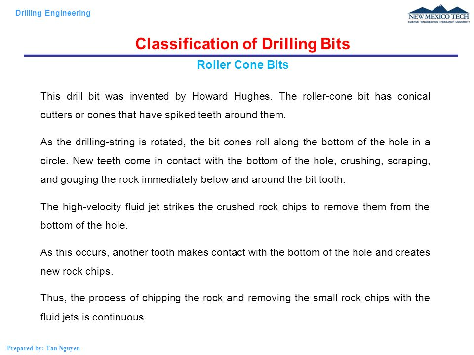 Drilling Engineering Prepared by: Tan Nguyen Classification of Drilling Bits This drill bit was invented by Howard Hughes.