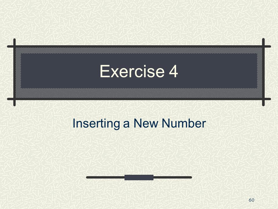 60 Exercise 4 Inserting a New Number