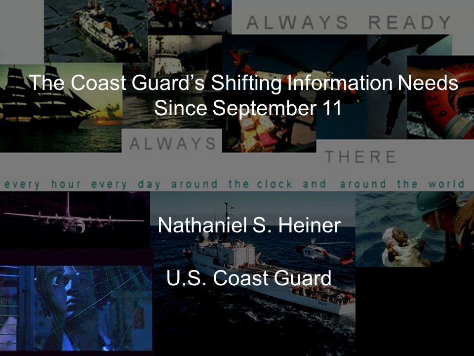 The Coast Guard's Shifting Information Needs Since September 11 Nathaniel S. Heiner U.S. Coast Guard