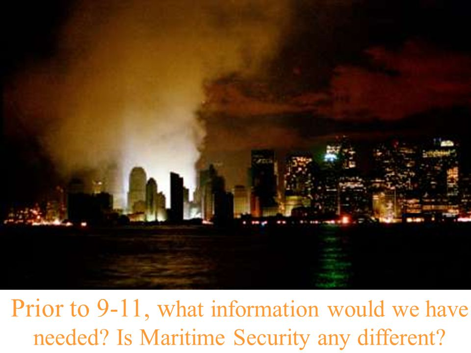Prior to 9-11, w hat information would we have needed? Is Maritime Security any different?