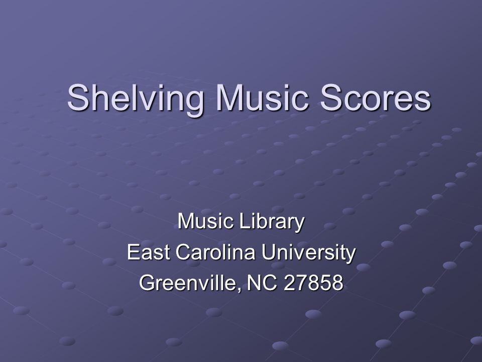 Shelving Music Scores Music Library East Carolina University Greenville, NC 27858
