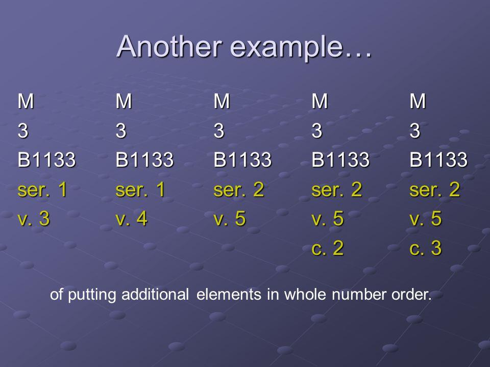 Another example… MMMMMMMMMMMMMMMMMMMM 33333333333333333333 B1133B1133B1133B1133B1133 ser. 1ser. 1ser. 2ser. 2ser. 2 v. 3v. 4v. 5v. 5v. 5 c. 2c. 3 of p