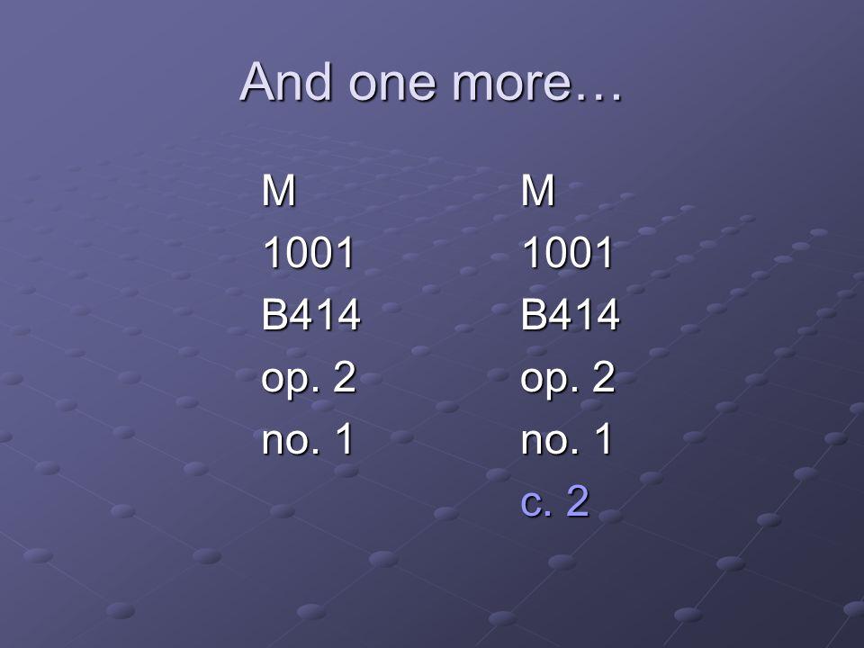 And one more… MMMMMMMM 10011001 B414B414 op. 2op. 2 no. 1no. 1 c. 2