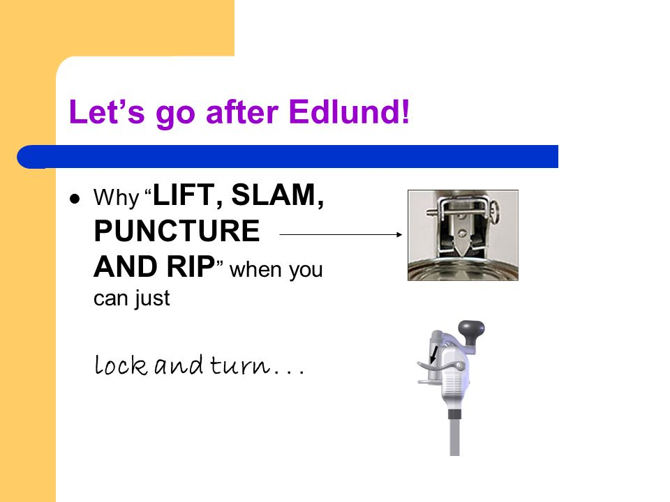 Let's go after Edlund! Why LIFT, SLAM, PUNCTURE AND RIP when you can just lock and turn...